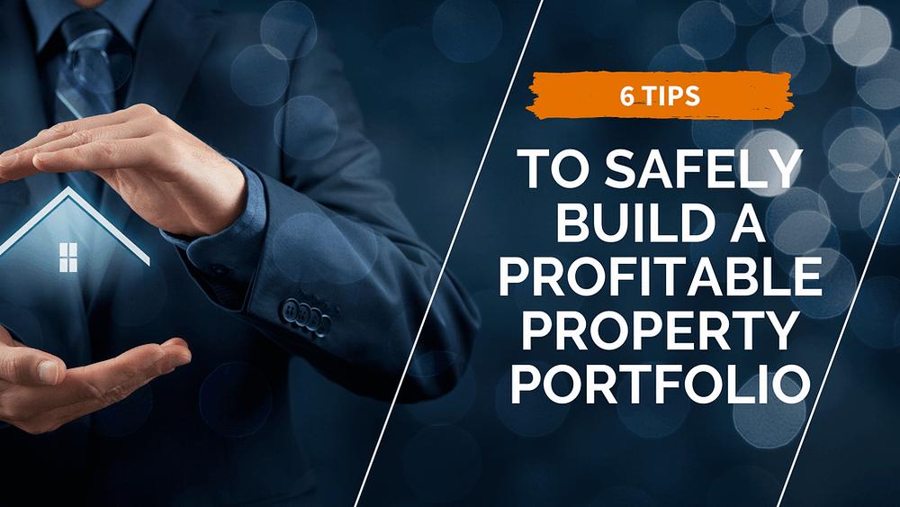 6 tips to safely build a profitable property portfolio