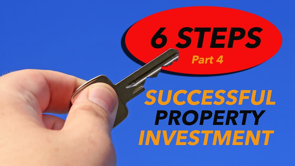 The Six steps to successful property investment – part 4